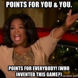 The Giving Oprah - Points for you & you. Points for everybody! (who invented this game?)