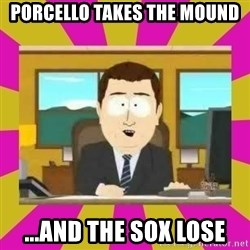 annd its gone - porcello takes the mound ...and the sox lose