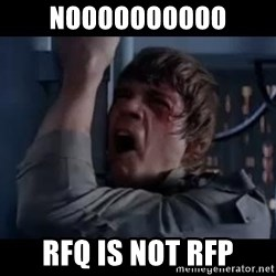 Luke skywalker nooooooo - NOoooooOoOo RFQ is not RFP