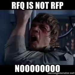 Luke skywalker nooooooo - RFQ is not RFP NOooOOoOO