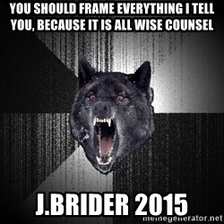 flniuydl - you should frame everything I tell you, because it is all wise counsel J.Brider 2015