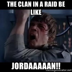 Luke skywalker nooooooo - The clan in a raid be like Jordaaaaan!!