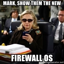 Texts from Hillary - Mark, show them the new Firewall OS