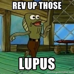 Rev Up Those Fryers - rev up those lupus