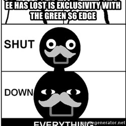 Shut Down Everything - EE has lost is exclusivity with the green S6 edge