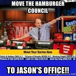 Move Your Karma - Move the Hamburger Council To Jason's office!!