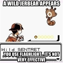 a wild pokemon appeared - a wild jerbear appears you use flaghlight... it's not very effective