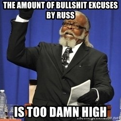 Rent Is Too Damn High - The amount of bullshit excuses by Russ Is too damn high