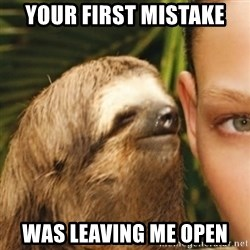 Whispering sloth - Your First Mistake Was Leaving me Open