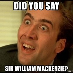 You Don't Say Nicholas Cage - did you say Sir william mackenzie?