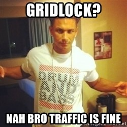 Drum And Bass Guy - gridlock? nah bro traffic is fine