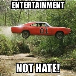 Dukes of Hazzard - Entertainment  Not hate!