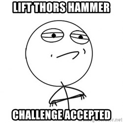 Challenge Accepted HD - lift thors hammer challenge accepted