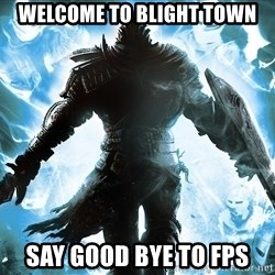Dark Souls Dreamagus - Welcome to blight town say good bye to fps