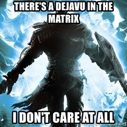 Dark Souls Dreamagus - There's a dejavu in the matrix I don't care at all