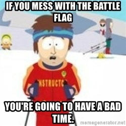 south park skiing instructor - If you mess with the battle flag you're going to have a bad time.