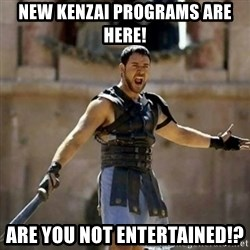 GLADIATOR - NEW KENZAI PROGRAMS are here! ARE YOU NOT entertained!?