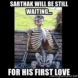 Still Waiting - sarthak will be still  waiting... for his first love
