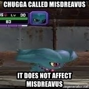MISDREAVUS - chugga called misdreavus it does not affect misdreavus