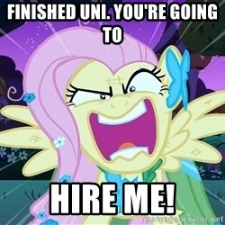 angry-fluttershy - Finished Uni. You're going to  HIRE ME!