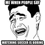 Yao Ming Meme - Me when people say watching soccer is boring