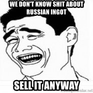 Yao Ming 5 - we don't know shit about russian ingot sell it anyway