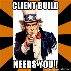 Uncle sam wants you! - Client Build Needs you !