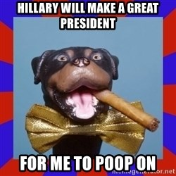 Triumph the Insult Comic Dog - Hillary will make a great president For me to poop on