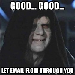 Sith Lord - good... good... let email flow through you