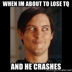 Toby Maguire trollface - when im about to lose tq and he crashes