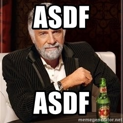 The Most Interesting Man In The World - asdf asdf