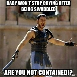 GLADIATOR - Baby won't stop crying after being swaddled Are you not contained!?