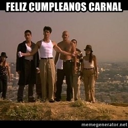 Blood in blood out - Feliz Cumpleanos Carnal