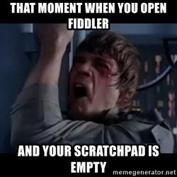 Luke skywalker nooooooo - That moment when you open Fiddler And your scratchpad is empty