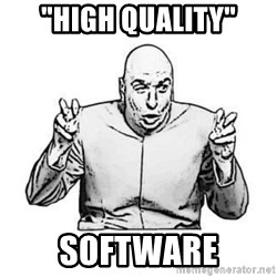 """Sceptical Dr. Evil - """"High Quality"""" Software"""