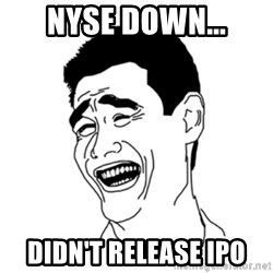 FU*CK THAT GUY - NYSE Down... Didn't release IPO