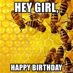Honeybees - Hey Girl,  Happy Birthday