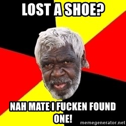 Abo - LOST A SHOE? NAH MATE I FUCKEN FOUND ONE!