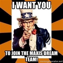 Uncle sam wants you! - I want you to join the Maxis dream team!