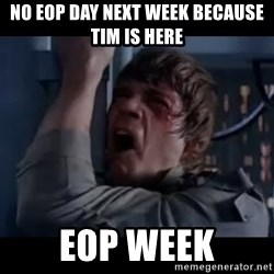 Luke skywalker nooooooo - NO EOP DAY NEXT WEEK BECAUSE TIM IS HERE EOP WEEK