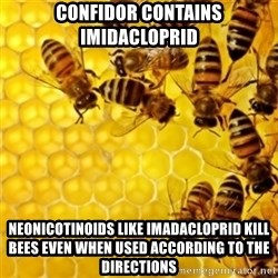 Honeybees - Confidor contains IMIDACLOPRID Neonicotinoids like Imadacloprid KILL BEES even when used according to the directions