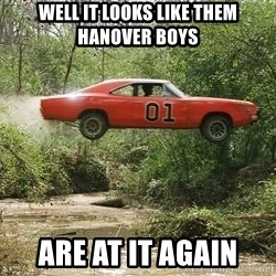 Dukes of Hazzard - well it looks like them hanover boys are at it again