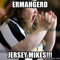 Screaming Fatty - ERMAHGERD JERSEY MIKES!!!
