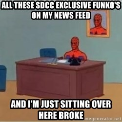 spiderman masterbating - All these SDCC exclusive funko's on my news feed and I'm just sitting over here broke