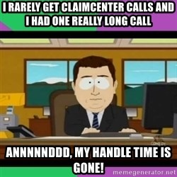 south park it's gone - I rarely get ClaimCenter calls and I had one really long call annnnnddd, my handle time is gone!