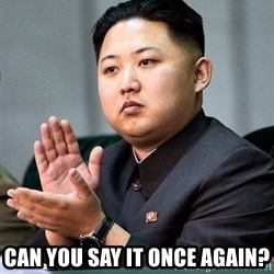 Kim Jong Un Clap -  Can you say it once again?