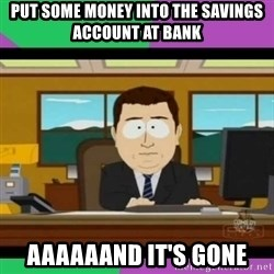 south park it's gone - Put some money into the savings account at bank Aaaaaand it's gone
