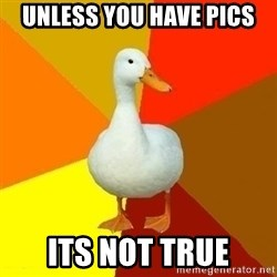 Technologyimpairedduck - unless you have pics its not true