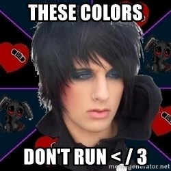 Emo Oldfag - THESE COLORS DON'T RUN < / 3