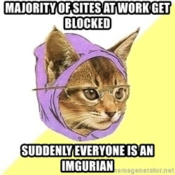 Hipster Cat - Majority of sites at work get blocked Suddenly everyone is an Imgurian
